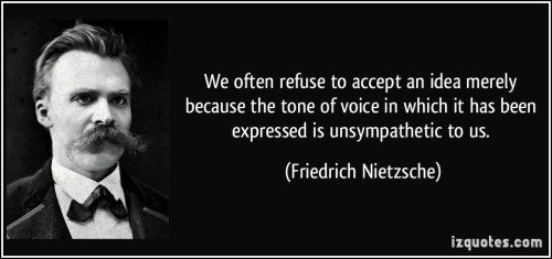 quote-we-often-refuse-to-accept-an-idea-merely-because-the-tone-of-voice-in-which-it-has-been-expressed-friedrich-nietzsche-135888