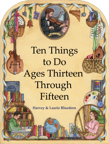 Ten Things to Do Ages Thirteen Through Fifteen