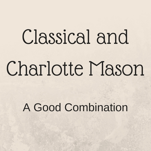 Classical and Charlotte Mason combined will enrich your homeschool experience