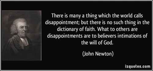 quote-there-is-many-a-thing-which-the-world-calls-disappointment-but-there-is-no-such-thing-in-the-john-newton-255730